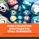 Proven Mobile Marketing Strategies for Small Businesses